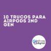 10 trucos para AirPods 2nd gen